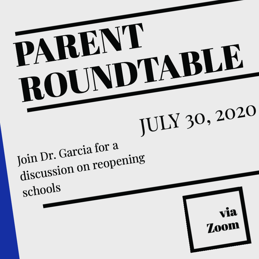Parent Roundtable: July 30, 2020. Join Dr. Garcia for a discussion on reopening schools via Zoom.